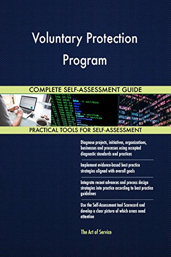 Voluntary Protection Program All-Inclusive Self-Assessment - More than 670 Success Criteria, Instant Visual Insights, Comprehensive Spreadsheet Dashboard, Auto-Prioritized for Quick Results