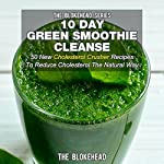10 Day Green Smoothie Cleanse: 50 New Cholesterol Crusher Recipes to Reduce Cholesterol the Natural Way |  The Blokehead