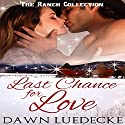 Last Chance for Love: The Ranch Collection Book 4 Audiobook by Dawn Luedecke Narrated by Christy Williamson