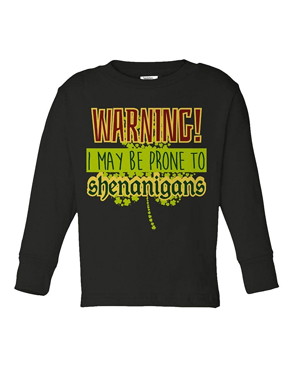 Societee May Be Prone to Shenanigans Girls Boys Toddler Long Sleeve T-Shirt