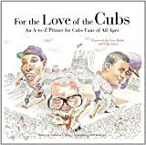 img - for For the Love of the Cubs: An A-to-Z Primer for Cubs Fans of All Ages book / textbook / text book