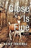 Close Is Fine by Eliot Treichel (2012-11-01)