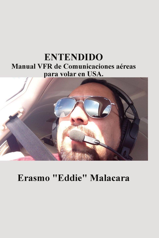 Entendido: Manual Vfr de Comunicaciones Aereas Para Volar En USA. (Spanish Edition)