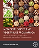 Medicinal Spices and Vegetables from Africa: Therapeutic Potential against Metabolic, Inflammatory, Infectious and Systemic Diseases