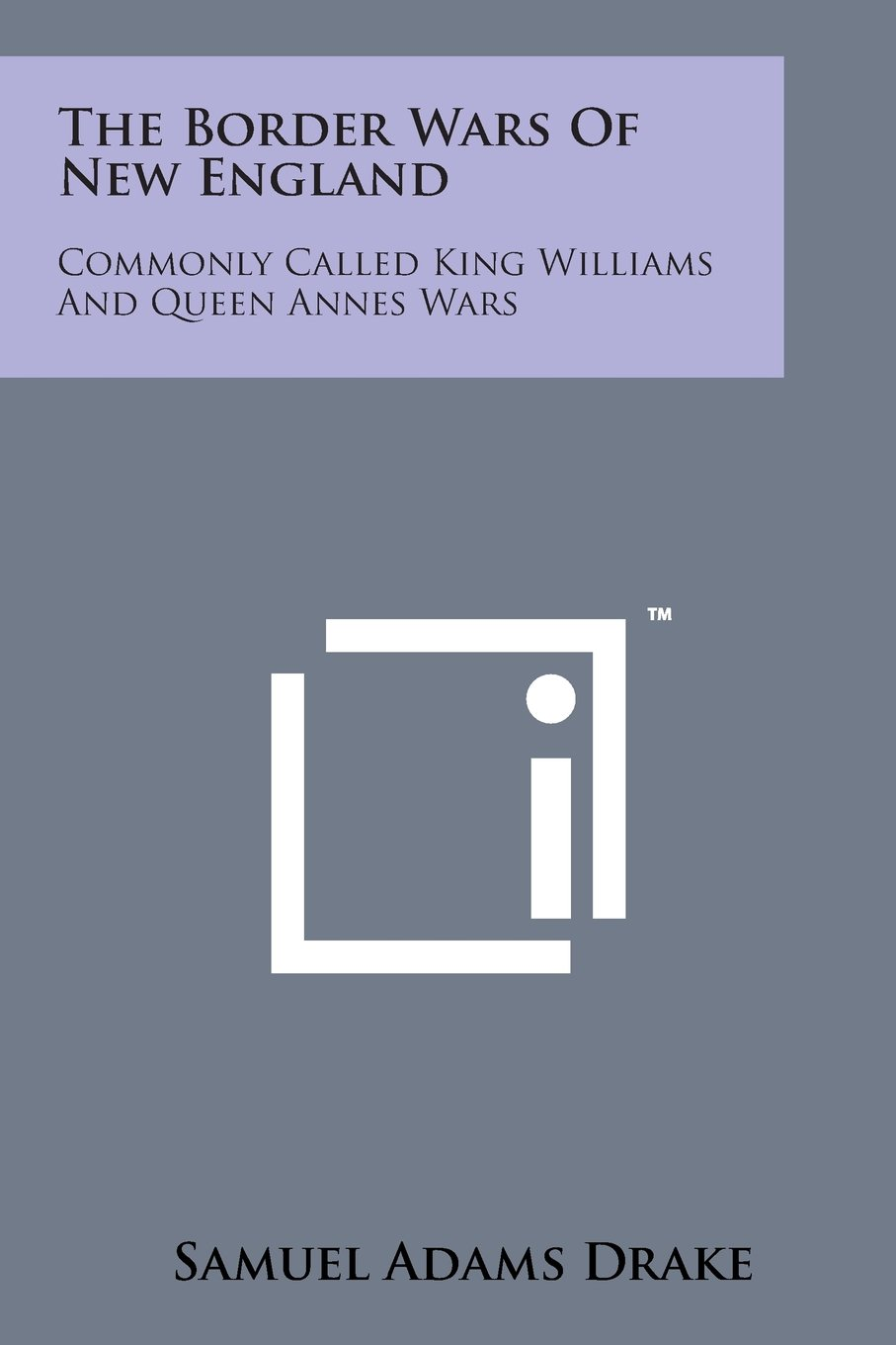 Read Online The Border Wars of New England: Commonly Called King Williams and Queen Annes Wars ebook