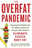 The Overfat Pandemic: Exposing the Problem and Its Simple Solution for Everyone Who Needs to Eliminate Excess Body Fat