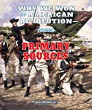 Why We Won the American Revolution—Through Primary Sources, John Micklos, 1464401926
