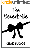 The Neverbride: (A Romantic Comedy)