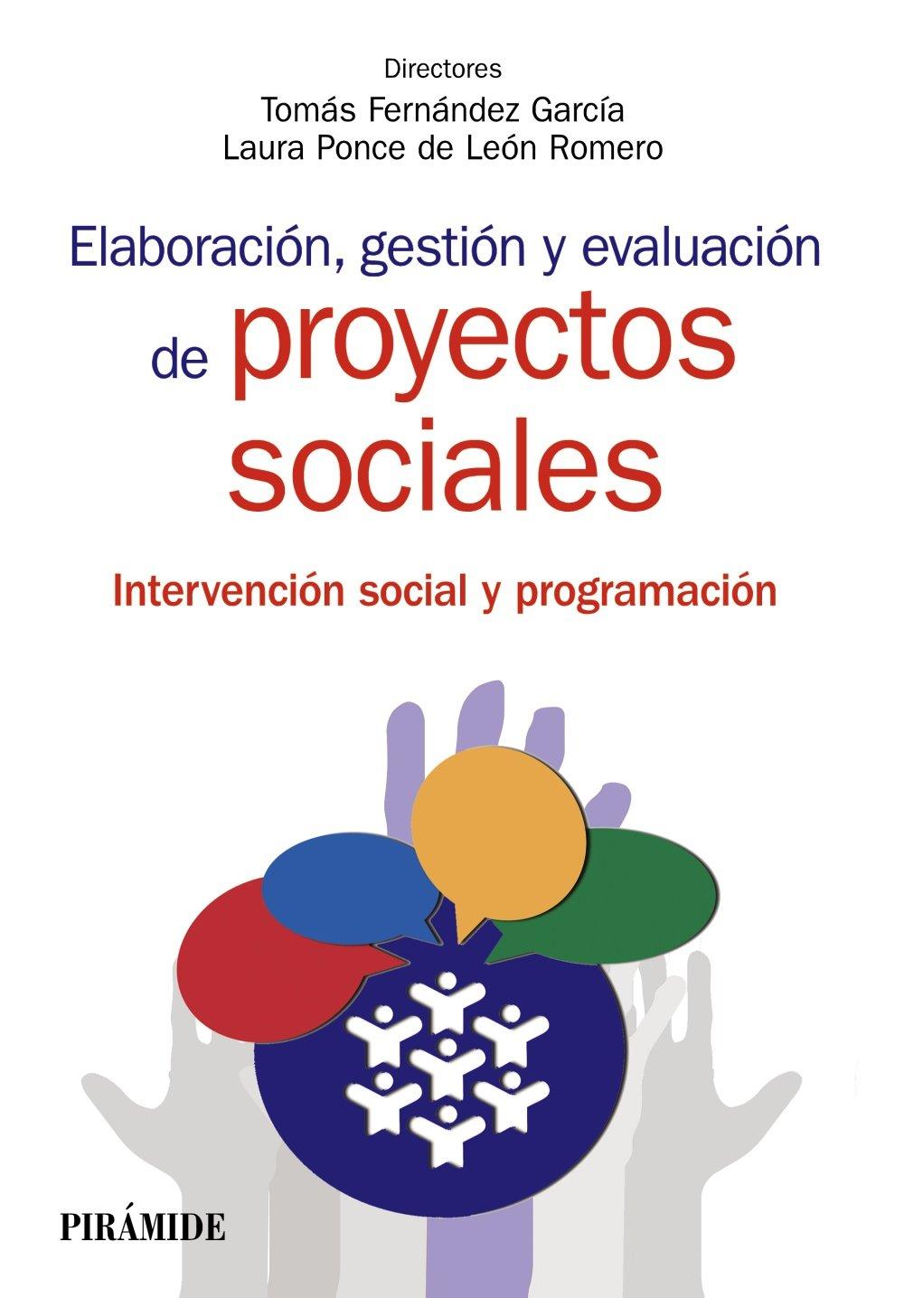 Elaboración Gestión Y Evaluación De Proyectos Sociales Intervención Social Y Programación Manuales Prácticos Amazon Es Fernández García Tomás Ponce De León Romero Laura Libros