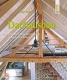 Dachausbau: Dachräume zum Wohlfühlen. Ideen, Details, Beispiele