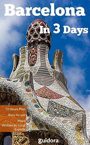 Barcelona in 3 Days - A 72 Hours Perfect Plan with the Best Things to Do in Barcelona, Spain (Travel Guide 2018):: 3 Days Itinerary,Google Maps, Food Guide,and Where to Pre-Book Experiences to Save $