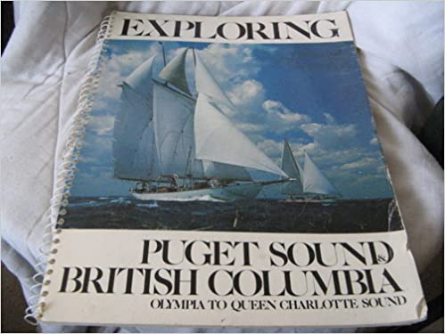 Exploring Puget Sound and British Columbia Olympia to Queen Charlotte Sound (a thorough nautical atlas with much history detailed in marginal notes), HILSON (Stephen E.)