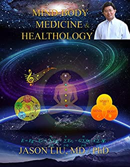 Mind-Body Medicine & Healthology: Body-Mind-Spirit Science & Practice (English Edition) de [Liu, Jason]