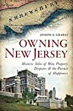 Owning New Jersey: Historic Tales of War, Property Disputes & the Pursuit of Happiness