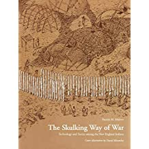The Skulking Way of War: Technology and Tactics Among the New England Indians