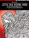 Little Red Riding Hood: A Tale of Artful Adventures. An Adult Coloring Book for Stress Relief.
