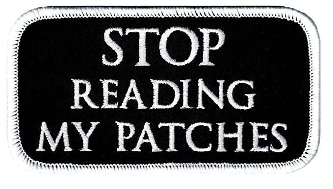 Stop Reading My Patches Biker Patch Iron On Embroidered Novelty Slogan