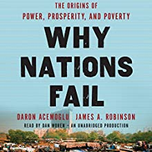 Why Nations Fail: The Origins of Power, Prosperity, and Poverty | Livre audio Auteur(s) : Daron Acemoglu, James Robinson Narrateur(s) : Dan Woren
