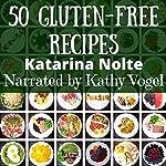 50 Gluten-Free Recipes | Katarina Nolte