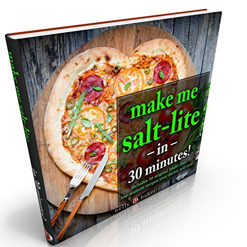 Make Me Salt-lite... in 30 Minutes!: Your simple medically-proven DASH-Diet guide you need to live a healthier and longer life (includes 56 low-sodium ... will love) (My Cooking Survival Guide) by Nelly Baker