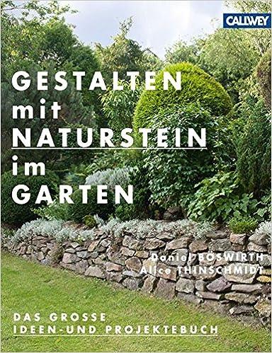 Gestalten Mit Naturstein Im Garten: Das Große Ideen  Und Projektebuch:  Amazon.de: Daniel Böswirth, Alice Thinschmidt: Bücher