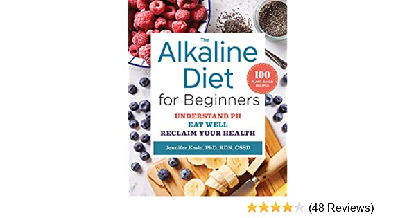 The Alkaline Diet For Beginners Understand Ph Eat Well And Reclaim Your Health