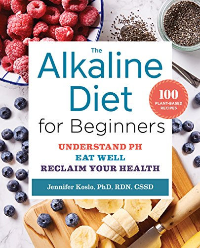 The Alkaline Diet for Beginners: Understand pH, Eat Well, and Reclaim Your Health by Jennifer Koslo RND