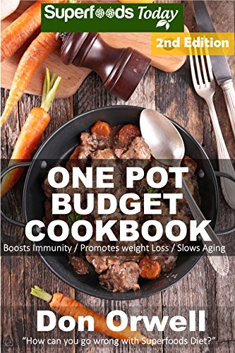 One Pot Budget Cookbook: 100+ One Pot Meals, Dump Dinners Recipes, Quick & Easy Cooking Recipes, Antioxidants & Phytochemicals: Soups Stews and Chilis, ... Pot recipes-One Pot Budget Cookbook Book 4) by [Orwell, Don]