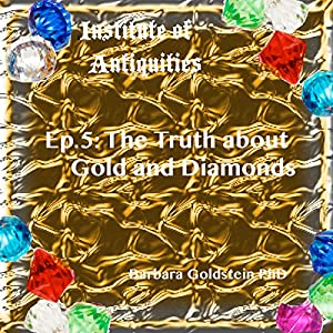 Institute of Antiquities: The Truth About Gold and Diamonds, Episode 5 Audiobook
