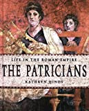 The Patricians (Life in the Roman Empire)