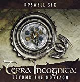 Terra Incognita: Beyond The Horizon by Roswell Six (2009-06-02)