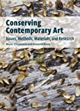 Conserving Contemporary Art : Issues, Methods, Materials, and Research, Chiantore, Oscar and Rava, Antonio, 1606061046