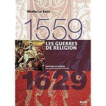 Les guerres de religion (1559-1629) (Histoire de France)