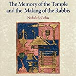 The Memory of the Temple and the Making of the Rabbis | Naftali S. Cohn