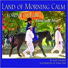 Book Land of Morning Calm: Korean Culture Then and Now by Stickler, John C (2014)
