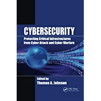 Cybersecurity: Protecting Critical Infrastructures from Cyber Attack and Cyber Warfare