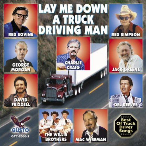 Lay Me Down A Truck Driving Man (16 Greatest Truck Driver Hits)