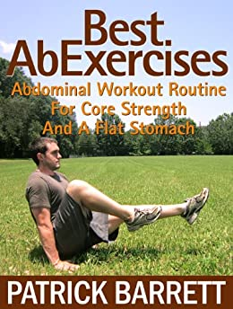 Best Ab Exercises: Abdominal Workout Routine For Core Strength And A Flat Stomach by [Barrett, Patrick]