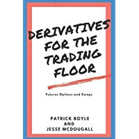Derivatives for the Trading Floor: Futures, Options and Swaps: 2