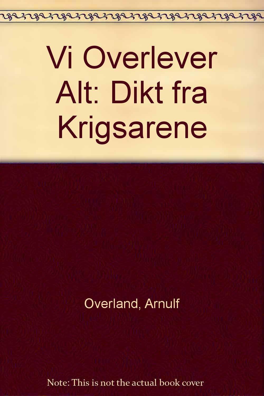 Vi Overlever Alt Arnulf Øverland Dikt