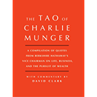 Tao of Charlie Munger: A Compilation of Quotes from Berkshire Hathaway's Vice Chairman on Life, Business, and the…