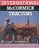 International McCormick Tractors: Reliable Red : Farmall, Deering and Case-International