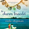 The Charm Bracelet: A Novel Audiobook by Viola Shipman Narrated by Andi Arndt