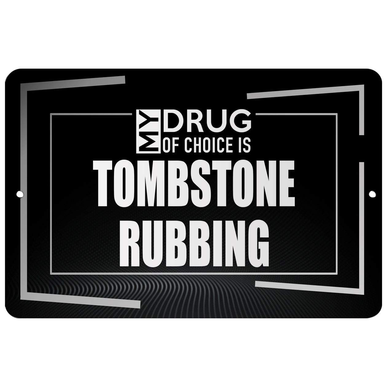 Makoroni - My Drug of Choice is Tombstone RUBBING Hobby - Street Sign 12''x18'' Aluminum by Makoroni