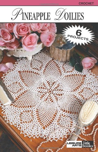 Pineapple Doilies  (Leisure Arts #75013) (Leisure Arts Little Books) Creative Crochet Doily