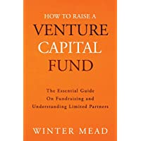 How To Raise A Venture Capital Fund: The Essential Guide on Fundraising and Understanding Limited Partners