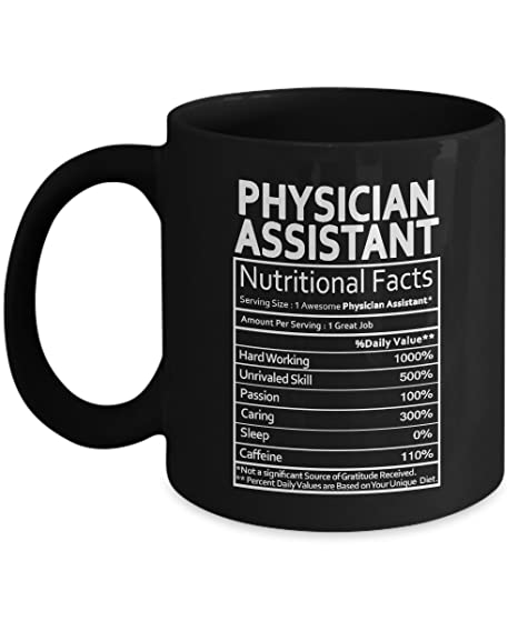 Physician Assistant Nutritional Facts Mug - Physician Assistant Gag Gift  for Men, Women or Friends