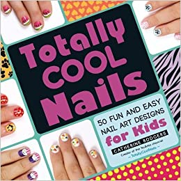 Amazon Com Totally Cool Nails 50 Fun And Easy Nail Art Designs For