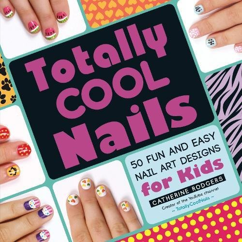 Amazon Totally Cool Nails 50 Fun And Easy Nail Art Designs For