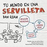 Tu mundo en una servilleta: Resolver problemas y vender ideas mediante dibujos (HABILIDADES DIRECTIVAS)
